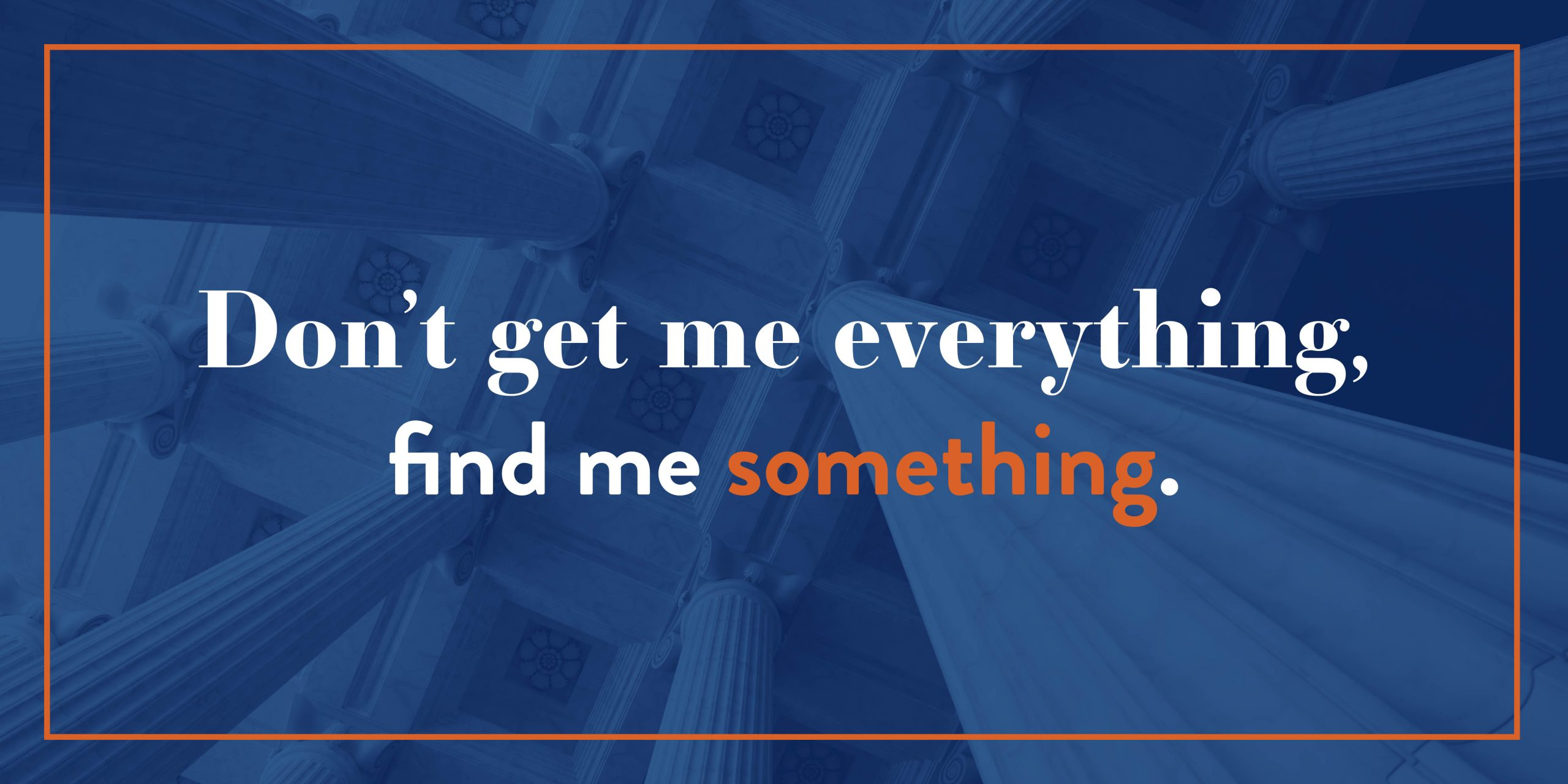 Investigations: Don't Get Me Everything, Find Me Something